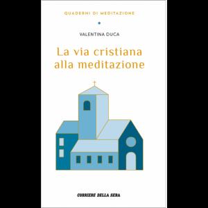 Quaderni di Meditazione  Uscita Nº 15 del 22/12/2020 Periodicità: Settimanale Editore: RCS MediaGroup