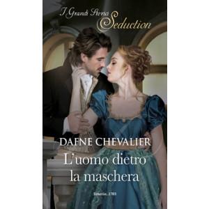 Harmony I Grandi Storici Seduction - L'uomo dietro la maschera Di Dafne Chevalier