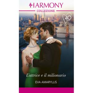 Harmony Collezione - L'attrice e il milionario Di Eva Amaryllis
