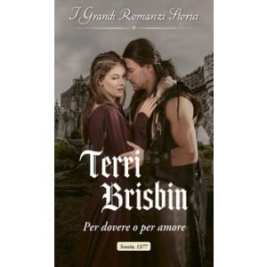 Harmony Grandi Romanzi Storici - Per dovere o per amore Di Terri Brisbin