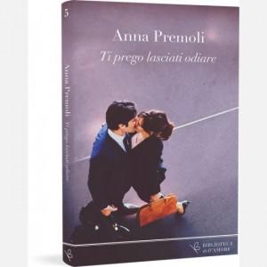 OGGI - Biblioteca dell'amore Anna Premoli - Ti prego lasciati odiare