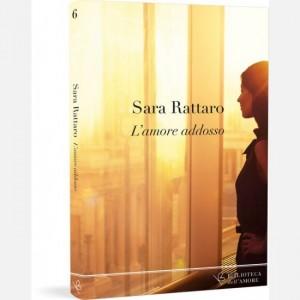 OGGI - Biblioteca dell'amore Sara Rattaro - L'amore addosso
