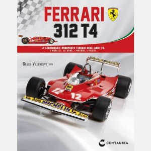 Ferrari 312 T4 in scala 1:8 (Gilles Villeneuve, 1979)  Uscita Nº 93                                                             del 22/06/2019                             Periodicità: Settimanale Editore: Centauria