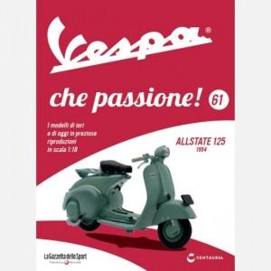 Vespa che passione!  Uscita Nº 61                                                             del 23/11/2019                             Periodicità: Settimanale Editore: Centauria