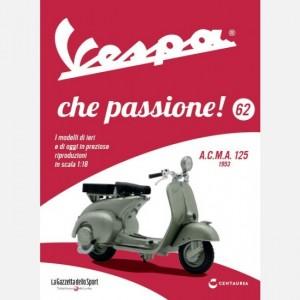 Vespa che passione!  Uscita Nº 62                                                             del 30/11/2019                             Periodicità: Settimanale Editore: Centauria