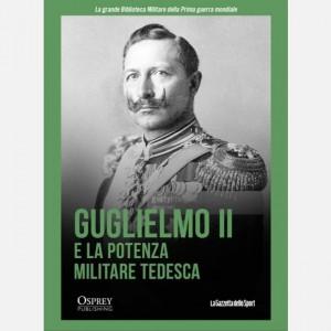 La grande Biblioteca Militare della Prima guerra mondiale Guglielmo II e la potenza militare tedesca