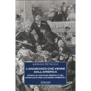 L'anarchico che venne dall'America - Storia di Gaetano Bresci di Arrigo Petacco