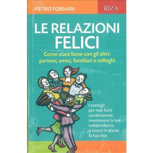 LE RELAZIONI FELICI di Pietro Fornari - edizioni RIZA