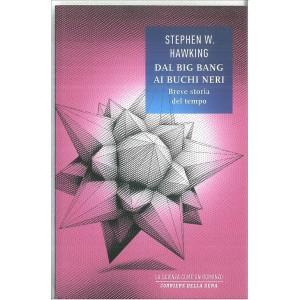 DAL BIG BANG AI BUCHI NERI breve storia del tempo di Stephen W. HAWKING