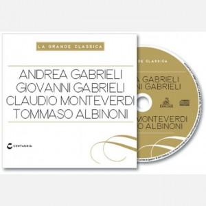 La grande classica Andrea Gabrieli, Giovanni Gabrieli, Claudio Monteverdi, Tommaso Albinoni