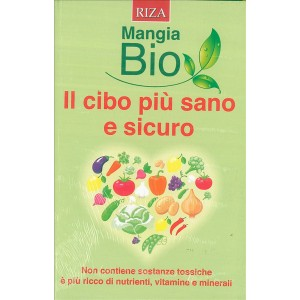 Mangia BIO il cibo più sano e sicuro - ediz.RIZA