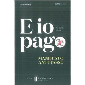 E IO PAGO manifesto anti- tasse collana ControCorrente de Il Giornale