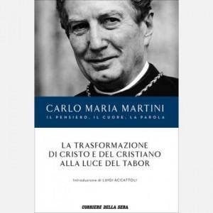 Carlo Maria Martini - Il pensiero, il cuore, la parola La trasformazione di Cristo e del cristiano alla luce del Tabor