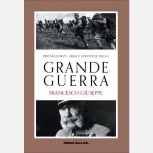 Protagonisti, armi e strategie della Grande Guerra Franco Cardini, Francesco Giuseppe