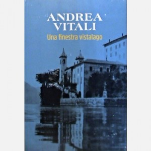OGGI - I nuovi romanzi di Andrea Vitali Una finestra vistalago