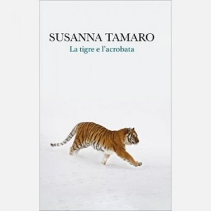 OGGI - I libri di Susanna Tamaro La tigre e l'acrobata