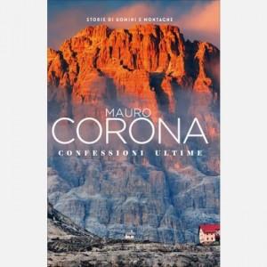 Mauro Corona - Storie di uomini e montagne Confessioni ultime