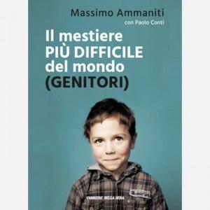 I libri del Corriere della Sera Il mestiere più difficile del mondo (Genitori) di Massimo Ammaniti