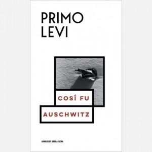 Le opere di Primo Levi Così fu Auschwitz (con Leonardo De Benedetti)