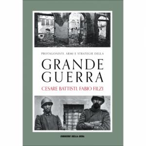 Protagonisti, armi e strategie della Grande Guerra Marco Albeltaro, Battisti-Filzi