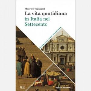 Biblioteca della storia - Vite quotidiane La vita quotidiana in Italia nel Settecento