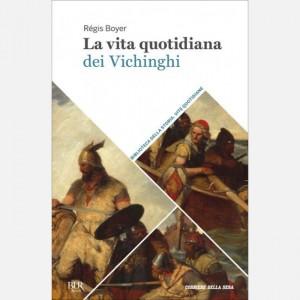 Biblioteca della storia - Vite quotidiane La vita quotidiana dei Vichinghi