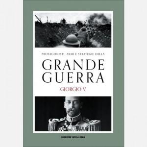 Protagonisti, armi e strategie della Grande Guerra Giulia Medas, Giorgio V