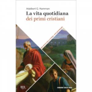 Biblioteca della storia - Vite quotidiane La vita quotidiana dei primi cristiani