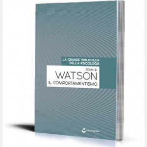 La grande biblioteca della psicologia (ed. 2018) Il comportamentismo di John B. Watson