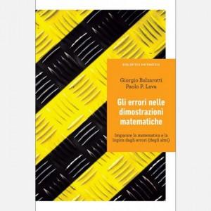 Biblioteca matematica Giorgio Balzarotti - Paolo P. Lava, Gli errori nelle dimostrazioni matematiche. Imparare la matematica e la logica dagli errori (degli altri)