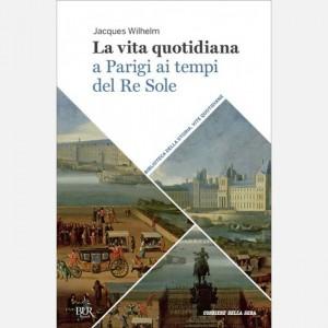 Biblioteca della storia - Vite quotidiane La vita quotidiana a Parigi ai tempi del Re Sole