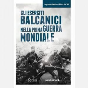 La grande Biblioteca Militare del 900 Gli eserciti balcanici della Prima guerra mondiale