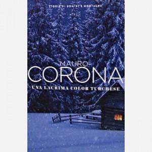 Mauro Corona - Storie di uomini e montagne Una lacrima color turchese