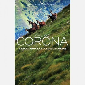 Mauro Corona - Storie di uomini e montagne Cani, camosci, cuculi (e un corvo)