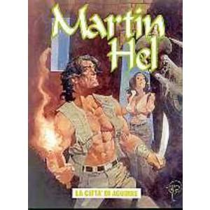 Martin Hel Anno 07 - N° 4 - La Citta' Di Aguirre - Editoriale Aurea