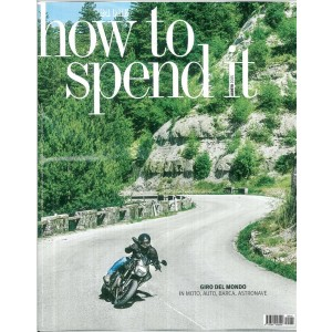 How To Spend It - Mensile Agosto 2015 - speciale de Il sole 24 ore