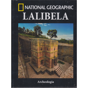 National Geographic - Lalibela - Archeologia - n. 45 - settimanale - 18/1/2019 -