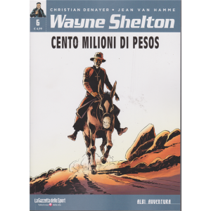 Albi Avventura - Wayne Shelton n. 6 - Cento milioni di pesos - settimanale