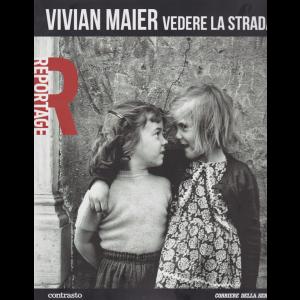 Reportage - Vivian Maier - Vedere la strada - n. 3 - settimanale -