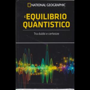 Le Frontiere della scienza - National Geographic - L'equilibrio quantistico - n. 52 - settimanale - 13/3/2019 -