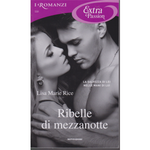 I Romanzi Extra Passion - Ribelle di mezzanotte - di Lisa Marie Rice - n. 110 - febbraio 2020 - mensile
