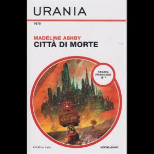 Urania - n. 1675 - Città di morte - di Madeline Ashby - mensile - febbraio 2020