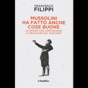 Mussolini ha fatto anche cose buone - di Francesco Filippi - n. 1
