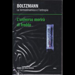 Grandi idee della scienza - Boltzmann - L'universo morirà di freddo - n. 21 - settimanale - 14/2/2020 - copertina rigida