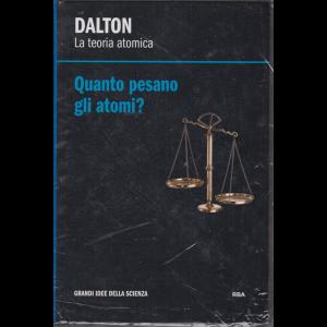 Grandi idee della scienza - Dalton - Quanto pesano gli atomi? - n. 22 - settimanale - 21/2/2020 - copertina rigida
