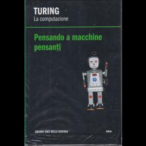 Le Grandi Idee della scienza - Turing - La compuitazione - Pensando a macchine pensanti - n. 23 - settimanale - 28/2/2020 - copertina rigida