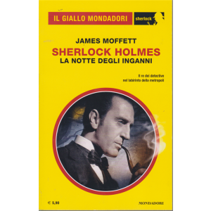 Il giallo Mondadori - Sherlock Holmes - La notte degli inganni - di James Moffet - n. 67 - marzo 2020 - mensile