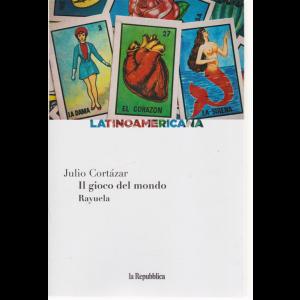 Latinoamericana - Il gioco del mondo - Rayuela - di Julio Cortazar - n- 6 - settimanale