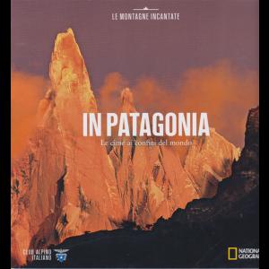Le Montagne Incantate- In Patagonia - n. 11 - Le cime ai confini del mondo