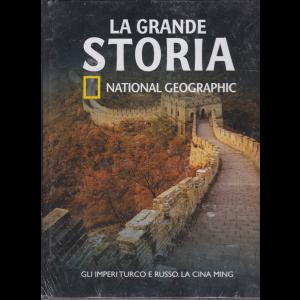 La Grande Storia - National Geographic - Gli imperi turco e russo . La Cina Ming - n. 24 - settimanale - 13/3/2020 - copertina rigida